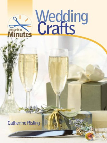 Make It in Minutes: Wedding Crafts: Catherine Risling