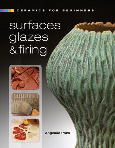 Ceramics for Beginners: Surfaces, Glazes & Firing (A Lark Ceramics Book): Angelica Pozo