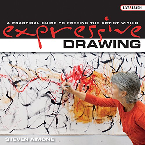 9781600592812: Expressive Drawing: A Practical Guide to Freeing the Artist Within (Live and Learn Series AARP)