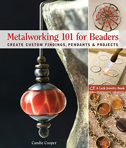 9781600593321: Metalworking 101 for Beaders: Create Custom Findings, Pendants & Projects (Lark Jewelry Books)