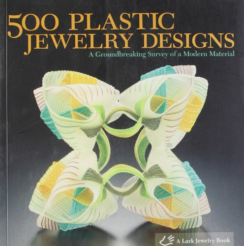 9781600593406: 500 Plastic Jewelry Designs: A Groundbreaking Survey of A Modern Material