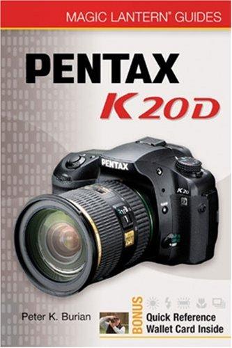 Magic Lantern Guides: Pentax K20D: Burian, Peter K.