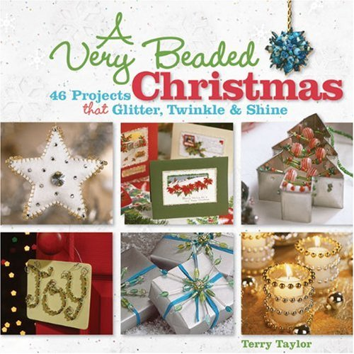 9781600593932: A Very Beaded Christmas: 46 Projects that Glitter, Twinkle & Shine