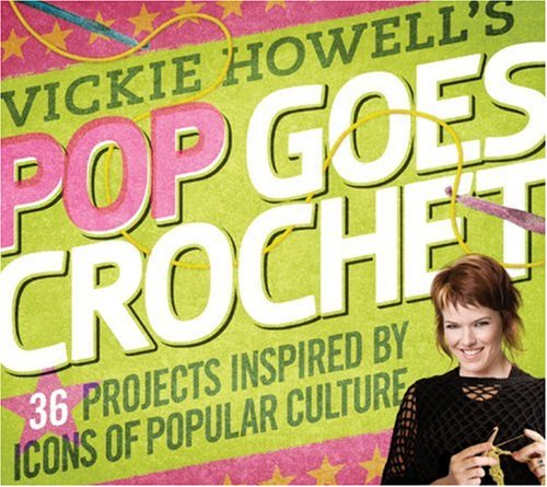 9781600594663: Vickie Howell's Pop Goes Crochet!: 36 Projects Inspired by Icons of Popular Culture