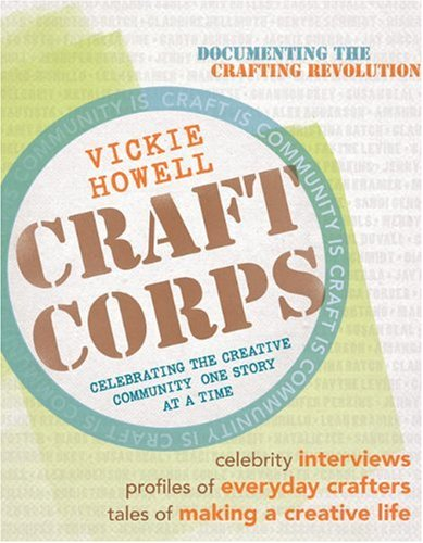 Craft Corps: Celebrating the Creative Community One Story at a Time: Vickie Howell