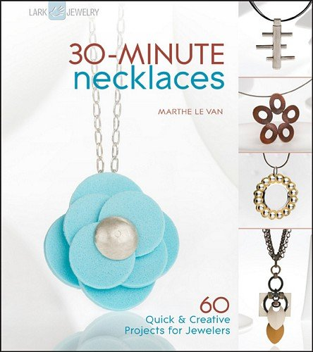 9781600594892: 30-Minute Necklaces: 60 Quick & Creative Projects for Jewelers