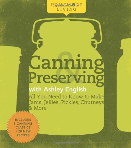 Canning & Preserving with Ashley English All You Need to Know to Make Jams, Jellies, Pickles, Chu...