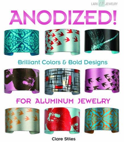 9781600595202: Anodized!: Brilliant Colors & Bold Designs for Aluminum Jewelry (Lark Jewelry Books)