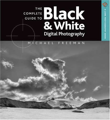 9781600595233: The Complete Guide to Black & White Digital Photography (A Lark Photography Book)