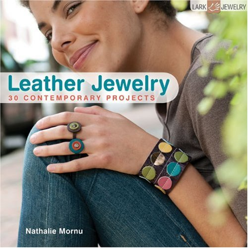 Leather Jewelry: 30 Contemporary Projects (Lark Jewelry Books): Nathalie Mornu