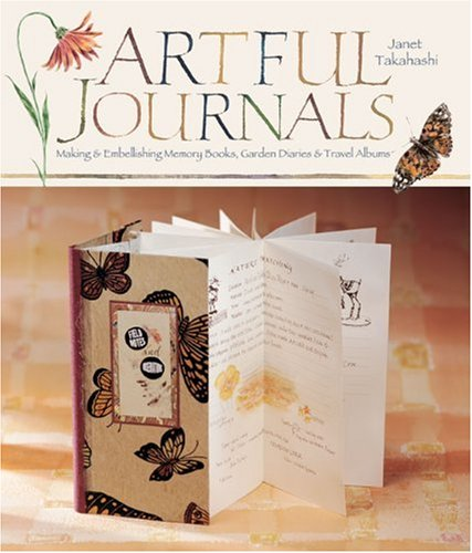 9781600595424: Artful Journals: Making and Embellishing Memory Books, Garden Diaries & Travel Albums