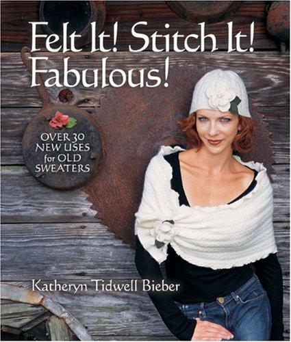 9781600595455: Felt It! Stitch It! Fabulous!