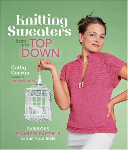9781600595547: Knitting Sweaters from the Top Down: Fabulous Seamless Patterns to Suit Your Style