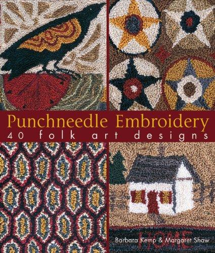 Punchneedle Embroidery: 40 Folk Art Designs: Kemp, Barbara, Shaw, Margaret