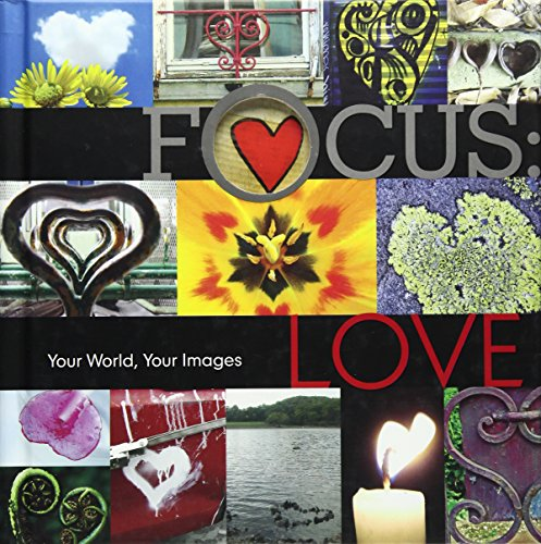Focus: Love: Your World, Your Images: Lark Books
