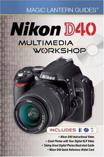 Magic Lantern Guides: Nikon D40 Multimedia Workshop: Lark Books