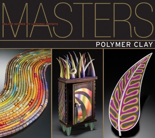 9781600595844: Masters: Polymer Clay: Major Works by Leading Artists