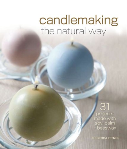 9781600596001: Candlemaking the Natural Way: 31 Projects Made with Soy, Palm & Beeswax