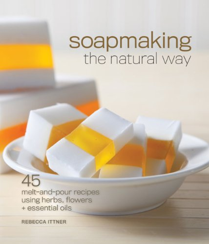 9781600596018: Soapmaking the Natural Way: 45 Melt-And-Pour Recipes Using Herbs, Flowers & Essential Oils
