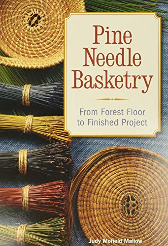 Pine Needle Basketry: From Forest Floor to Finished Project: Mallow, Judy