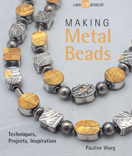 9781600596094: Making Metal Beads: Techniques, Projects, Inspiration (Lark Jewelry Books)