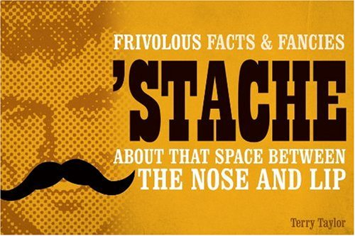 9781600596254: Stache: Frivolous Facts & Fancies About That Space Between the Nose and Lip