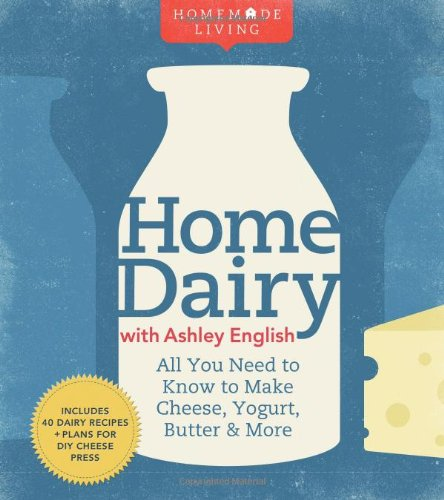 9781600596278: Homemade Living: Home Dairy with Ashley English: All You Need to Know to Make Cheese, Yogurt, Butter & More