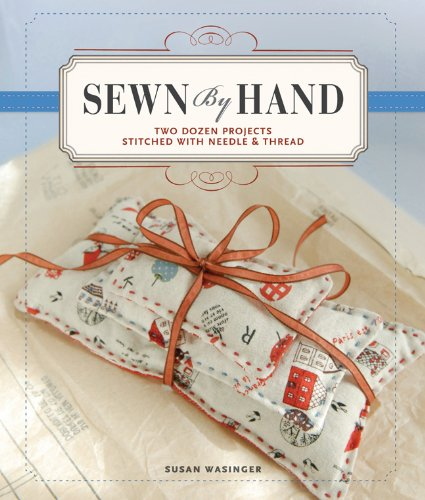 Sewn by Hand: Two Dozen Projects Stitched with Needle & Thread: Wasinger, Susan