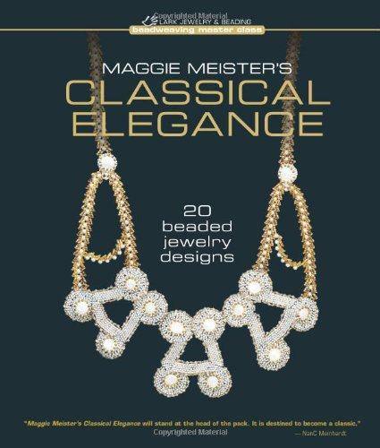 9781600596919: Maggie Meister's Classical Elegance: 20 Beaded Jewelry Designs (Beadweaving Master Class Series)