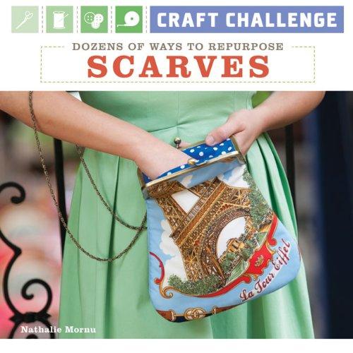 9781600597770: Craft Challenge: Dozens of Ways to Repurpose Scarves