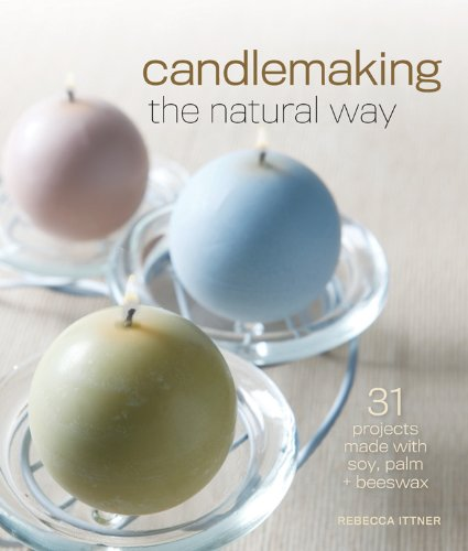 9781600597800: Candlemaking the Natural Way: 31 Projects Made with Soy, Palm & Beeswax