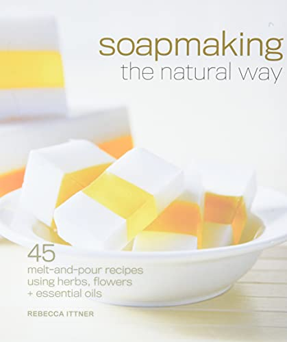 9781600597817: Soapmaking the Natural Way: 45 Melt-and-Pour Recipes Using Herbs, Flowers & Essential Oils