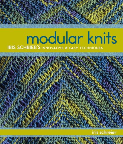 Modular Knits: New Techniques for Today's Knitters (1600597971) by Iris Schreier