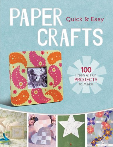 9781600598203: Quick & Easy Paper Crafts : 100 Fresh & Fun Projects to Make