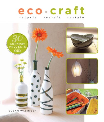 Eco Craft: Recycle Recraft Restyle: Wasinger, Susan