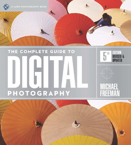 The Complete Guide to Digital Photography, 5th Edition (A Lark Photography Book): Freeman, Michael