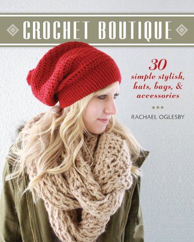 Crochet Boutique: 30 Simple, Stylish Hats, Bags Accessories 9781600599262 Sometimes the simplest accessories are the most stylish. That's true of the 30 delightful items in Crochet Boutique. Crocheters will lov