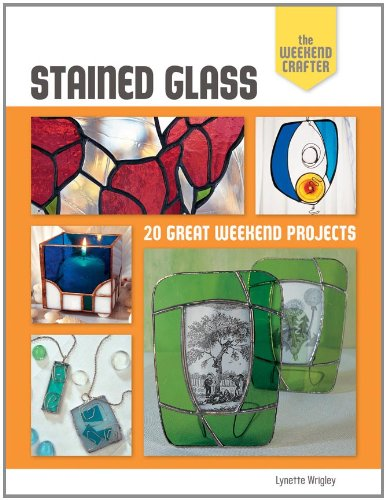 9781600599910: The Weekend Crafter: Stained Glass: 20 Great Weekend Projects