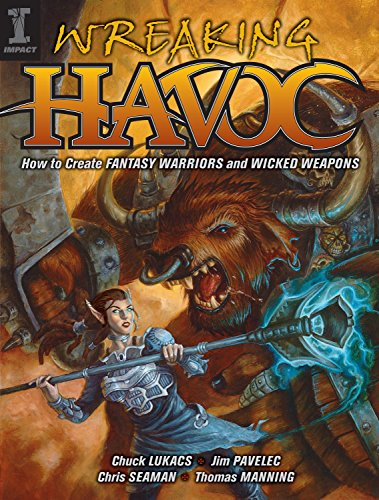 9781600610004: Wreaking Havoc: How To Create Fantasy Warriors And Wicked Weapons