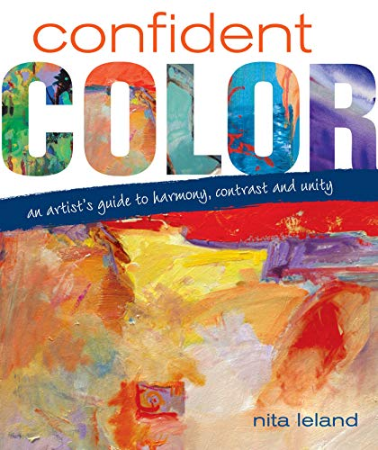 9781600610127: Confident Color: An Artist's Guide To Harmony, Contrast And Unity
