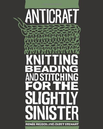 9781600610301: Anticraft: Knitting Beading & Stitching for the Slightly Sinister: Knitting, Beading and Stitching for the Slightly Sinister