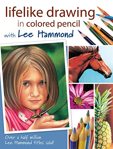 9781600610370: Lifelike Drawing in Colored Pencil with Lee Hammond