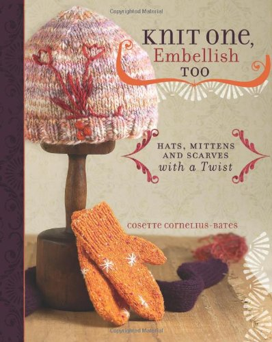 Knit One, Embellish Too: Hats, Mittens And Scarves With A Twist: Cornelius-Bates, Cosette