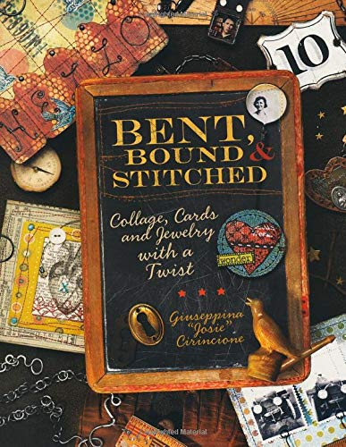 Bent, Bound And Stitched: Collage, Cards And Jewelry With A Twist 9781600610608 Bend, Shape and Stitch Your Creative Urges Into Expressive Works of Art! Dig out your craft supplies and dust off that forgotten stack o
