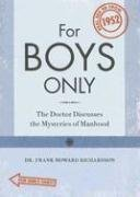 9781600610691: For Boys Only/For Girls Only: The Doctor Discusses the Mysteries of Manhood/The Doctor Discusses the Mysteries of Womanhood. (Blurb)Real Sex Ed from 1952