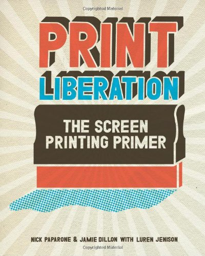 9781600610721: Print Liberation: The Screen Printing Primer