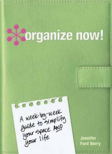 9781600611087: Organize Now!: A Week-by-Week Guide to Simplify Your Space and Your Life