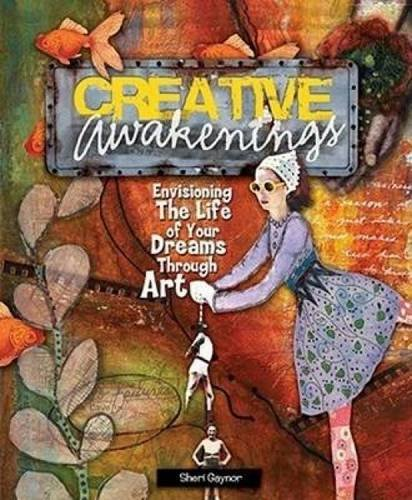 9781600611155: Creative Awakenings: Envisioning the Life of Your Dreams Through Art