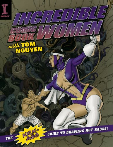 9781600611278: Incredible Comic Book Women with Tom Nguyen: The Kick-Ass Guide to Drawing Hot Babes!