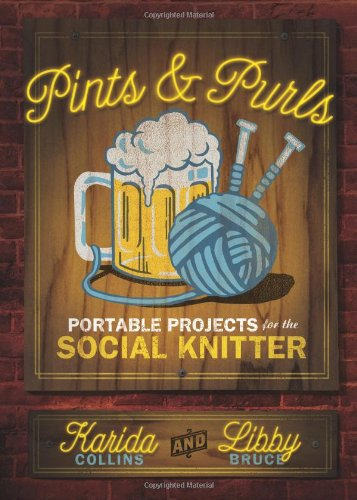 9781600611469: Pints and Purls: Portable Projects for the Social Knitter